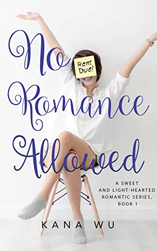 No Romance Allowed (A Sweet and Light-Hearted Romantic Series) by [Kana Wu]