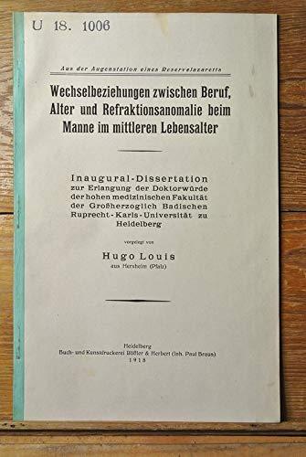Wechselbeziehungen zwischen Beruf, Alter und Refraktionsanomalie beim Manne im mittleren Lebensalter / Hugo Louis