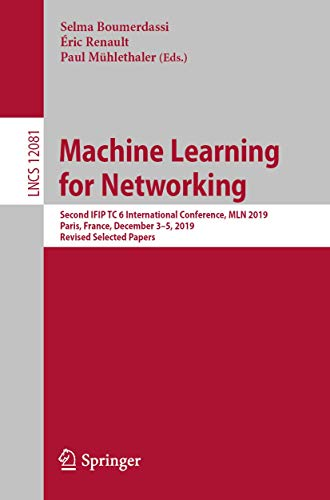 Machine Learning for Networking: Second IFIP TC 6 International Conference, MLN 2019, Paris, France, December 3–5, 2019, Revised Selected Papers (Lecture Notes in Computer Science (12081))