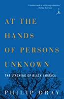 At the Hands of Persons Unknown: The Lynching of Black America (Modern Library)