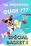 Tu préfères quoi ? 120 Dilemmes Spécial Basket !: Jeu amusant sur le Basketball pour les enfants et ados