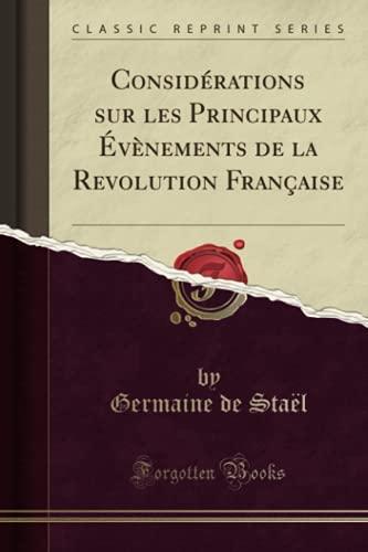 Considérations sur les Principaux Évènements de la Revolution Française (Classic Reprint)