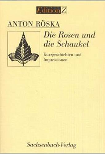 Die Rosen und die Schaukel: Kurzgeschichten und Impressionen (Edition Z)
