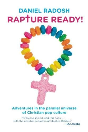 Compare Textbook Prices for Rapture Ready!: Adventures in the Parallel Universe of Christian Pop Culture First Trade Paper Edition ISBN 9781593762810 by Radosh, Daniel