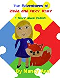 The Adventures of Zelda and Foxy Roxy: A Story about Autism: 4 (The Adventures of Zelda, Van and Orion)