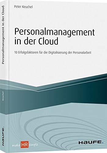 Personalmanagement in der Cloud: 10 Erfolgsfaktoren für die Digitalisierung der Personalarbeit (Haufe Fachbuch)