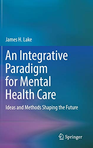 An Integrative Paradigm for Mental Health Care: Ideas and Methods Shaping the Future