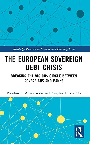 The European Sovereign Debt Crisis: Breaking the Vicious Circle between Sovereigns and Banks (Routledge Research in Finance and Banking Law)