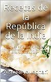 Recetas de la República de la India: Fórmulas sofisticadas, baratas y fáciles de seguir, para una comida sana y sostenible