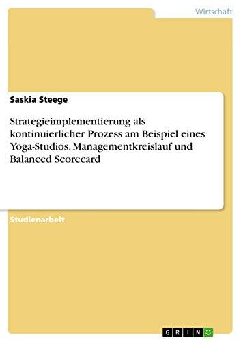 Strategieimplementierung als kontinuierlicher Prozess am Beispiel eines Yoga-Studios. Managementkreislauf und Balanced Scorecard