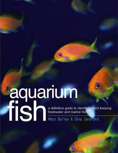 Aquarium Fish: A Definitive Guide to Identifying and Keeping Freshwater and Marine Species