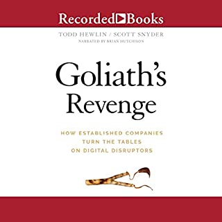 Goliath's Revenge     How Established Companies Turn the Tables on Digital Disruptors              Written by:                                                                                                                                 Todd Hewlin,                                                                                        Scott A. Snyder                               Narrated by:                                                                                                                                 Brian Hutchison                      Length: 7 hrs and 34 mins     Not rated yet     Overall 0.0