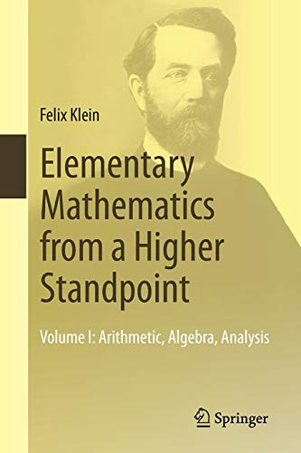 Elementary Mathematics from a Higher Standpoint: Volume I: Arithmetic, Algebra, Analysis: 1