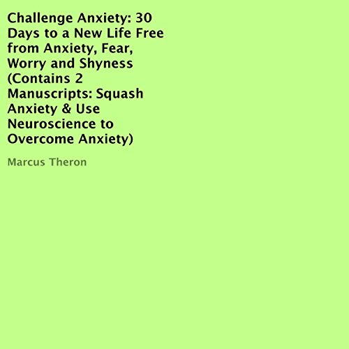 Challenge Anxiety: 30 Days to a New Life Free from Anxiety, Fear, Worry, and Shyness audiobook cover art
