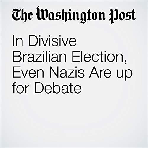 In Divisive Brazilian Election, Even Nazis Are up for Debate copertina