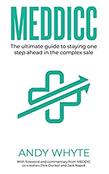MEDDICC: The ultimate guide to staying one step ahead in the complex sale (English Edition) por [Andy Whyte, Dick Dunkel, Jack Napoli]
