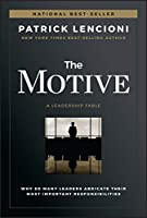The Motive: Why So Many Leaders Abdicate Their Most Important Responsibilities (J-B Lencioni Series)