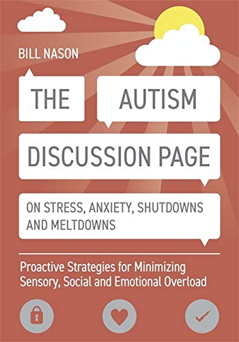 The Autism Discussion Page on Stress, Anxiety, Shutdowns and Meltdowns: Proactive Strategies for Minimizing Sensory, Social and Emotional Overload