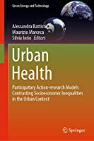 Urban Health: Participatory Action-research Models Contrasting Socioeconomic Inequalities in the Urban Context (Green Energy and Technology)