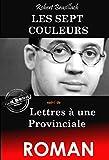Les Sept Couleurs. – Texte complet et annoté, suivi de Lettres à une Provinciale. [Nouv. éd. entièrement revue et corrigée]. (French Edition)