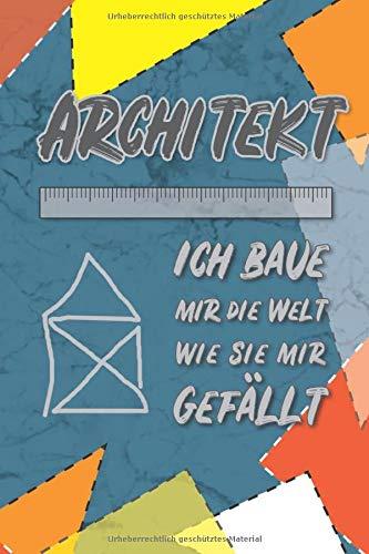 Architekt I Ich baue mir die Welt wie sie mir gefällt: Notizbuch I Journal I Tagebuch I Millimeterpapier I Architekt I Technisches Zeichnen I Notebook I Idden I Zeichnung