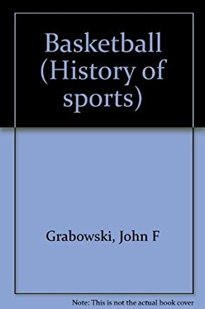 Basketball (History of Sports) by John F. Grabowski (2000-09-02)