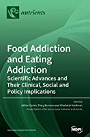 Food Addiction and Eating Addiction: Scientific Advances and Their Clinical, Social and Policy Implications
