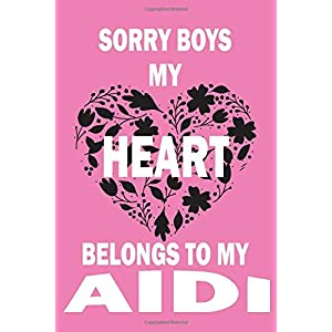 Sorry Boys My Heart Belongs To My AIDI: Valentine's Day Gift , Lined Journal Notebook to Write In for Notes, To Do Lists, Notepad, College Ruled Lined ... and for all Dogs & Cats Lovers and owners 22
