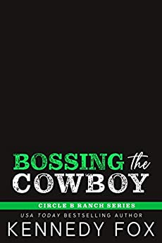 Bossing the Cowboy (Circle B Ranch Book 4) by [Kennedy Fox]