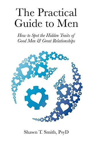 The Practical Guide to Men: How to Spot the Hidden Traits of Good Men and Great Relationships