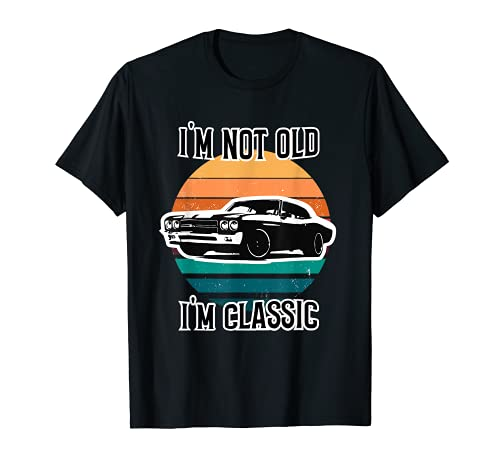 I'm Not Old I'm Classic Shirt Funny Graphic Tee Car Glory T-Sh