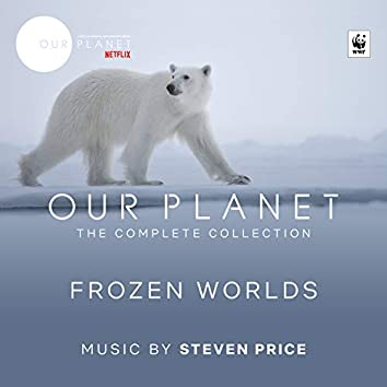 """Frozen Worlds (Episode 2 / Soundtrack From The Netflix Original Series """"Our Planet"""")"""