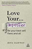 Love Your Imposter: Be Your Best Self, Flaws and All (Confident)