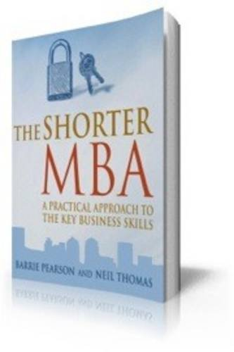 The Shorter MBA: A Practical Approach to the Key Business Skills