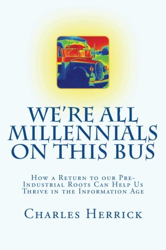 We're All Millennials on This Bus: How a Return to our Pre-Industrial Roots Can Help Us Thrive in the Information Age
