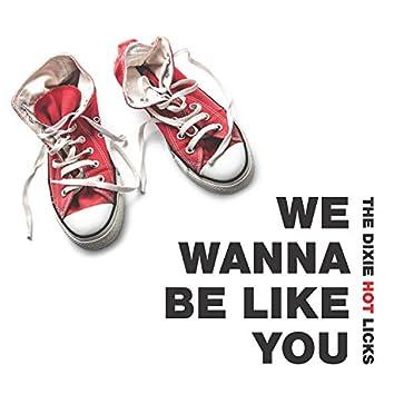 We Wanna Be Like You