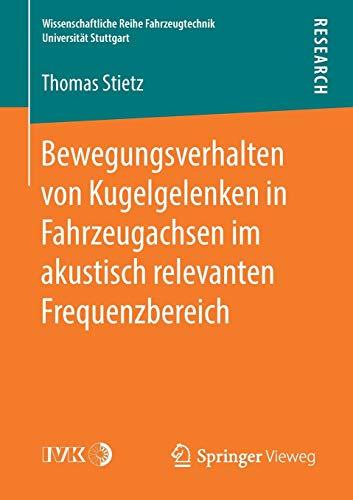 Bewegungsverhalten von Kugelgelenken in Fahrzeugachsen im akustisch relevanten Frequenzbereich (Wissenschaftliche Reihe Fahrzeugtechnik Universität Stuttgart)