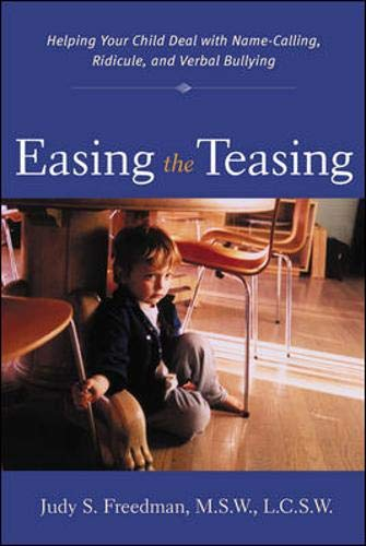 Easing the Teasing : Helping Your Child Cope with Name-Calling, Ridicule, and Verbal Bullying