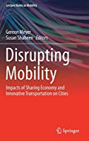 Disrupting Mobility: Impacts of Sharing Economy and Innovative Transportation on Cities (Lecture Notes in Mobility)