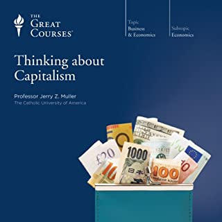 Thinking about Capitalism                   Written by:                                                                                                                                 Jerry Z. Muller,                                                                                        The Great Courses                               Narrated by:                                                                                                                                 Jerry Z. Muller                      Length: 18 hrs and 36 mins     8 ratings     Overall 4.9