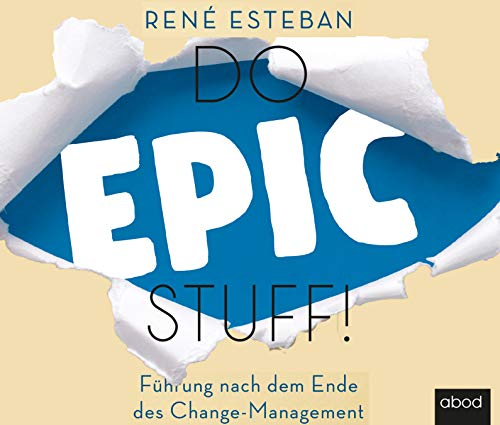 Do Epic Stuff!: Führung nach dem Ende des Change-Management