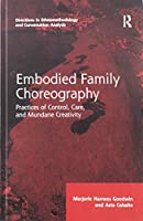Embodied Family Choreography: Practices of Control, Care, and Mundane Creativity (Directions in Ethnomethodology and Conversation Analysis)