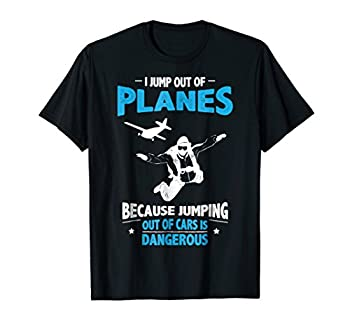 Funny Jump out of Planes Not Cars Skydiving T-Shirt