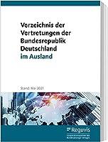 Verzeichnis der Vertretungen der Bundesrepublik Deutschland im Ausland: Stand: Mai 2021