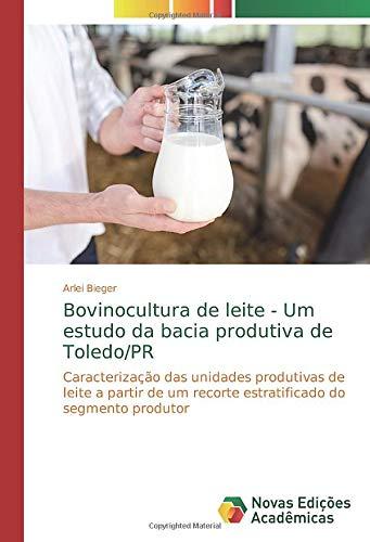 Bovinocultura de leite - Um estudo da bacia produtiva de Toledo/PR: Caracterização das unidades produtivas de leite a partir de um recorte estratificado do segmento produtor