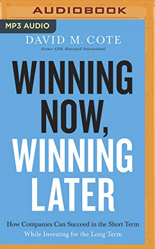 Winning Now, Winning Later: How Companies Can Succeed in the Short Term While Investing for the Long Term