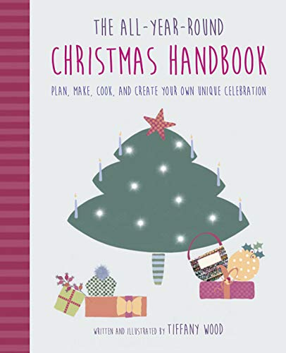 The All-Year-Round Christmas Handbook: Plan, make, cook, and create your own unique celebration