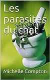 Les parasites du chat (Chats, solutions santé, comportements, voisins, tout ! t. 1)