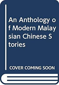 An Anthology of Modern Malaysian Chinese Stories - Book  of the Writing In Asia