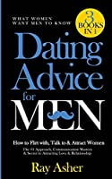 Dating Advice for Men, 3 Books in 1 (What Women Want Men To Know): How to Flirt with, Talk to & Attract Women (The #1 Approach, Communication Mastery & Secret to Attracting Love & Relationship)